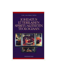 Johdatus luterilaisen spiritualiteetin teologiaan