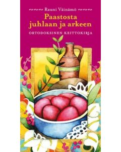 Paastosta juhlaan ja arkeen - Ortodoksinen keittokirja