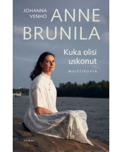 Anne Brunila - Kuka olisi uskonut - Muistikuvia