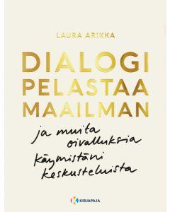 Dialogi pelastaa maailman ja muita oivalluksia käymistäni keskusteluista