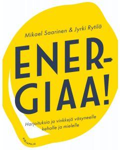 Energiaa! Harjoituksia ja vinkkejä väsyneelle keholle ja mielelle