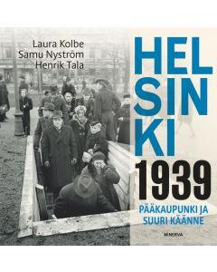 Helsinki 1939 pääkaupunki ja suuri käänne