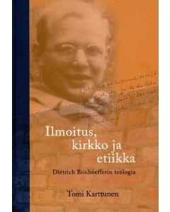Ilmoitus, kirkko ja etiikka - Dietrich Bonhoefferin teologia