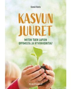 Kasvun juuret - Miten tuon lapsen oppimista ja hyvinvointia?