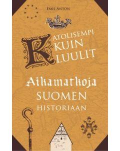 Katolisempi kuin luulit - Aikamatkoja Suomen historiaan
