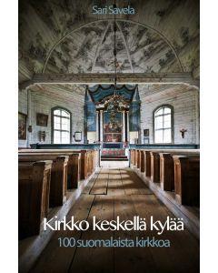 Kirkko keskellä kylää - 100 suomalaista kirkkoa