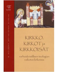 Kirkko, kirkot ja kirkkoisät - Varhaiskristillisen teologian vaikutus kirkossa