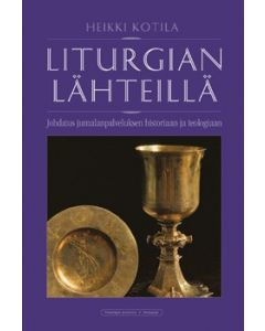 Liturgian lähteillä : johdatus jumalanpalveluksen historiaan ja teologiaan