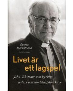 Livet är ett lagspel - John Vikström som kyrklig ledare och samhällspåverkare