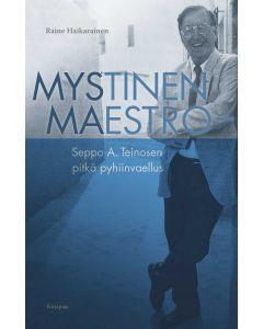 Mystinen maestro - Seppo A. Teinosen pitkä pyhiinvaellus