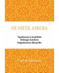 Oi niitä aikoja, tapahtumia ja henkilöitä Helsingin katolisen hiippakunnan alkuajoilta