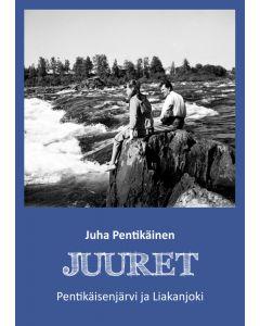 Juuret - Pentikäisenjärvi ja Liakanjoki