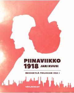 Piinaviikko 1918 - Messukylä trilogian osa 1