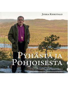 Pyhästä ja pohjoisesta - Puheita ja kirjoituksia ensimmäiseltä piispavuodelta