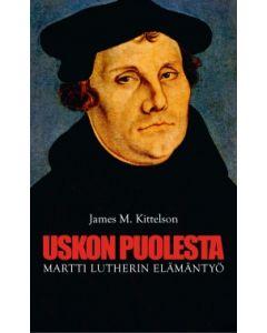 Uskon puolesta - Martti Lutherin elämäntyö