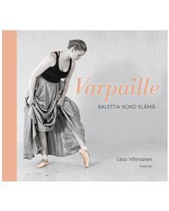 Varpaille - Balettia koko elämä