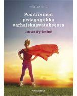 Positiivinen pedagogiikka varhaiskasvatuksessa - Toteuta käytännössä